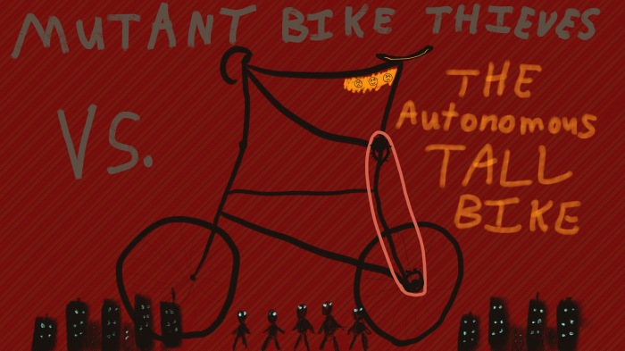 Mutant Bike Thieves Vs the Autonomous Tall Bike
